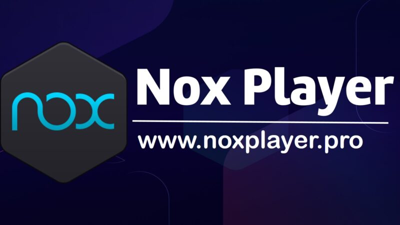 Nox Player Android Emulator Download for Windows and Mac PC